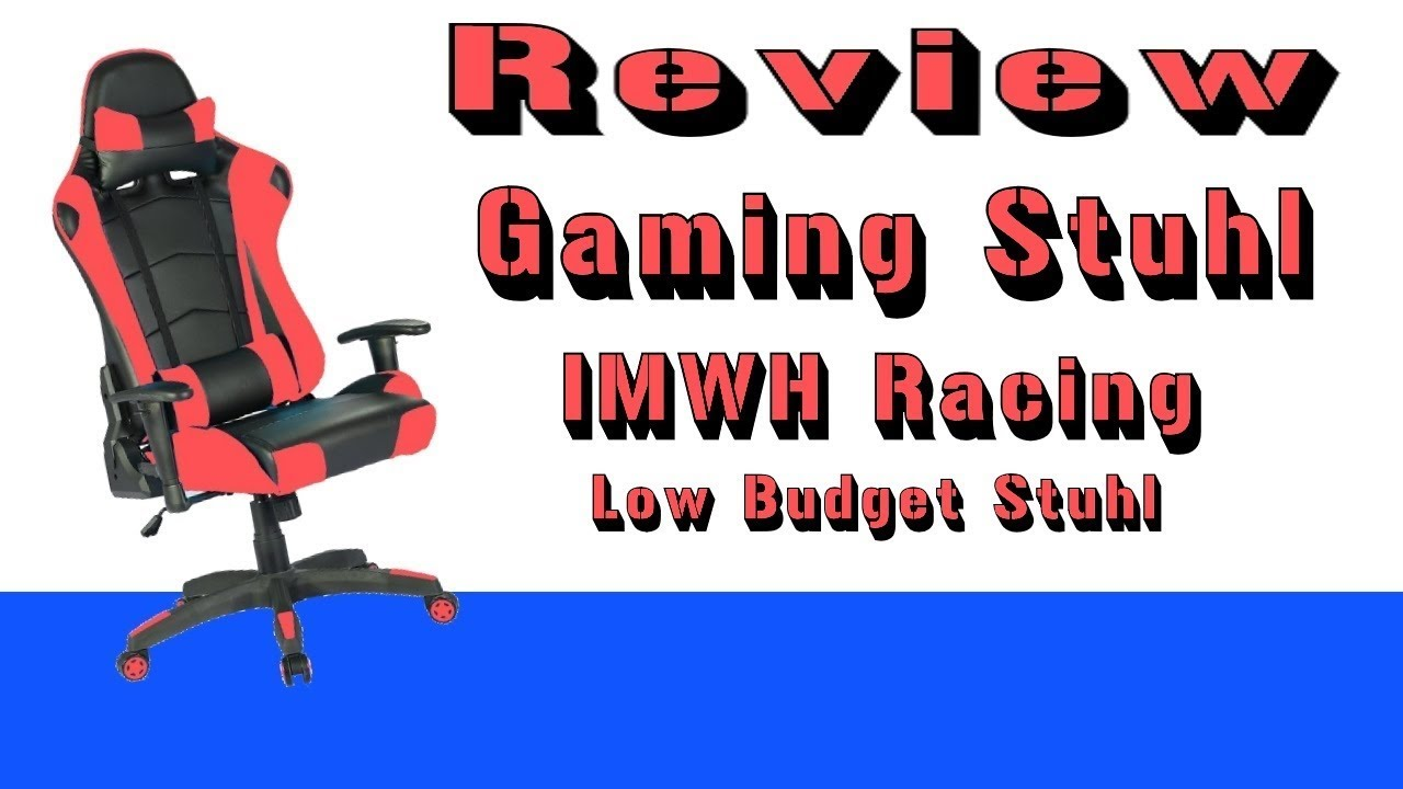 Gaming Stuhl Racer Low Budget Gamingstuhl Imwh Racing Gaming Stuhl Review Deutschfertig Hd