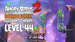 Angry Birds 2 Level 44 Bamboo Forest Eggchanted Woods 3 Star Walkthrough