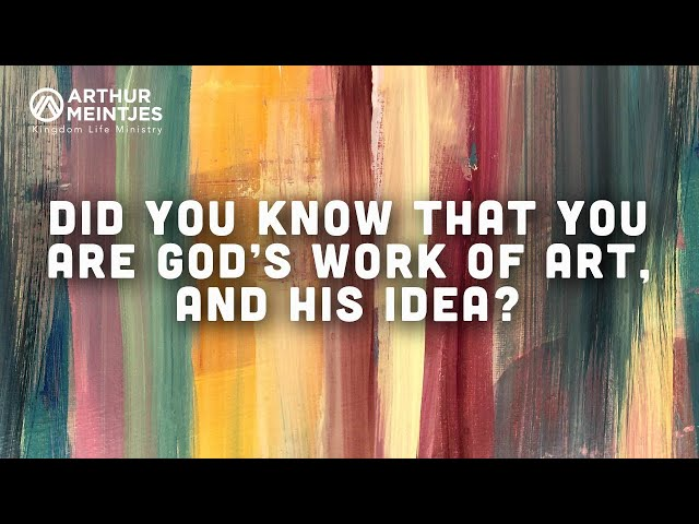 Did you know that you are God's work of art and His idea?