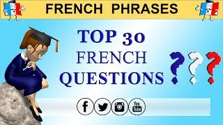 TOP 30 MUST KNOW FRENCH QUESTIONS