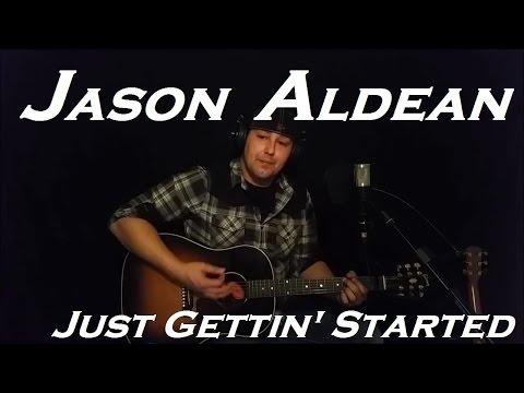Just Gettin Started - Jason Aldean (Cover)