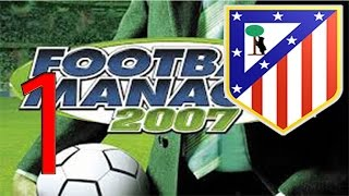 Football Manager 2007 | Atletico Madrid | Part 1 | Introduction!