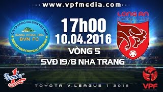 sanna khanh hoa bvn vs long an - vleague 2016  full