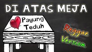 PAYUNG TEDUH _ DI ATAS MEJA (Lirik) Reggae Version | Cover By Fahmi Aziz