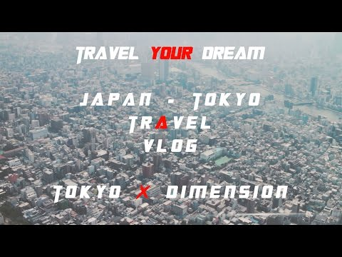 TRAVEL YOUR DREAM | TOKYO X DIMENSION | TRAVEL VLOG