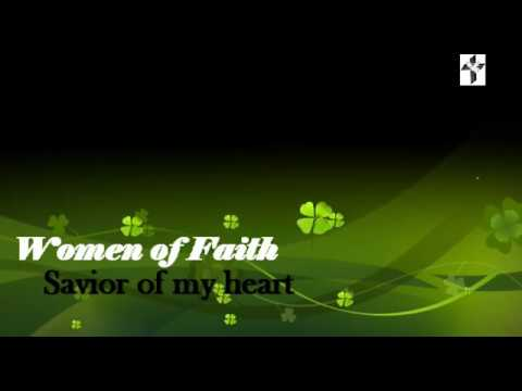 SAVIOR OF MY HEART - WOMEN OF FAITH (with lyrics)