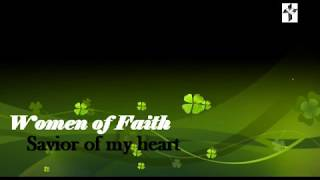 SAVIOR OF MY HEART - WOMEN OF FAITH (with lyrics)