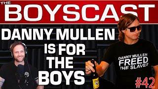 #42 Danny Mullen on Wild Comedy, Winning & Dude Stuff. (THE BOYSCAST)