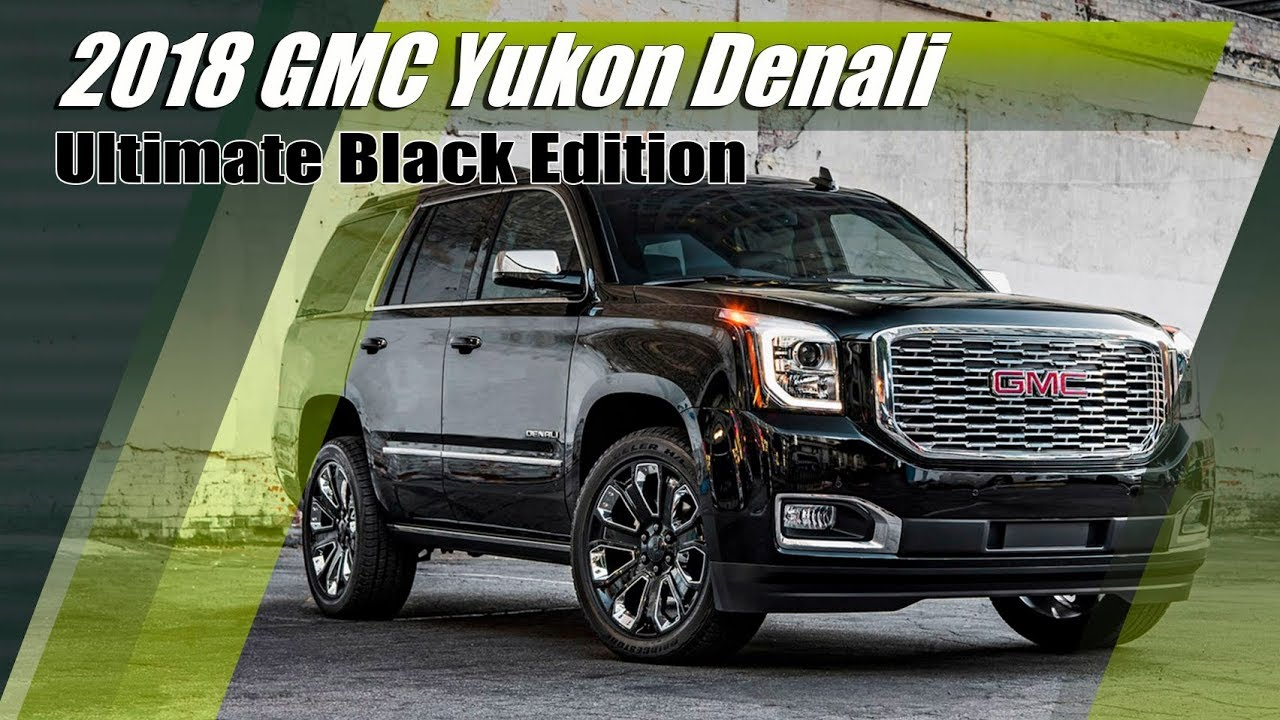 New 2018 Gmc Yukon Denali Ultimate Black Edition Suv Youtube