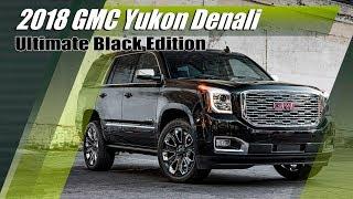 "New 2018 GMC Yukon Denali ""Ultimate Black Edition"" SUV"