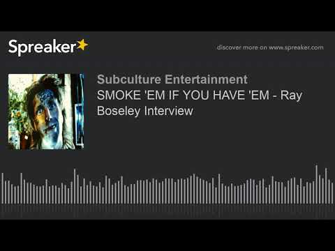 SMOKE 'EM IF YOU HAVE 'EM - Ray Boseley Interview