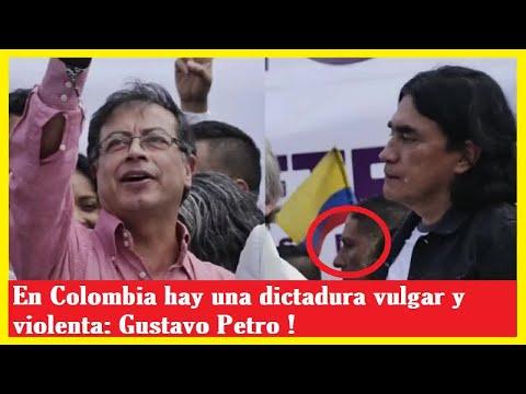 NOTICIAS DE HOY COLOMBIA | En Colombia hay una dictadura vulgar y violenta: Gustavo Petro ! thumbnail