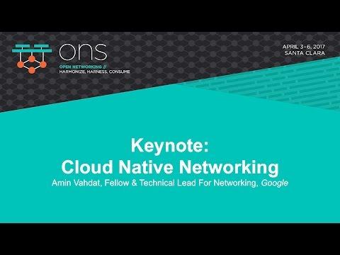 Keynote: Cloud Native Networking- Amin Vahdat, Fellow & Technical Lead For Networking, Google