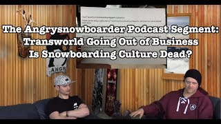 The Angrysnowboarder Podcast Segment: Transworld Going Out of Business