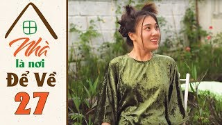 Nhà Là Nơi Để Về - Tập 27 | Phim Hài Gia Đình Vui Nhộn | Phi Phụng, Hạnh Thúy, Sĩ Thanh