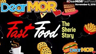 "Dear MOR: ""Fast Food"" The Sherie Story 11-08-16"