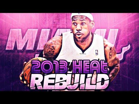 REBUILDING THE 2013 MIAMI HEAT ON NBA 2K13!