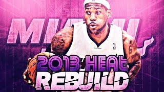 REBUILDING THE 2013 MIAMI HEAT ON NBA 2K13!