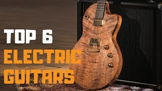 Best Electric Guitars in 2019 - Top 6 Electric Guitars Review