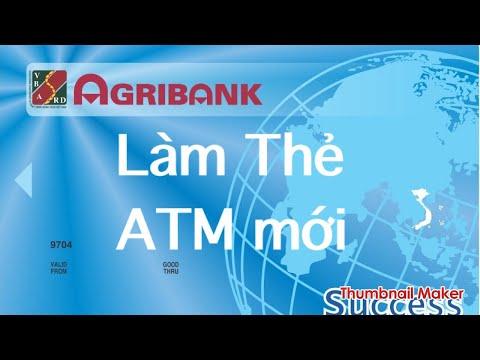 Agribank : LÀM THẺ ATM MỚI CHO NGƯỜI MỚI DÙNG THẺ.