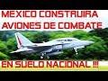 SEDENA: México Construirá Aviones de Combate Modernos (Fuerza Aerea de Mexico 2018)