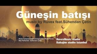 Dj Ruvex feat. Sühendan Çetin-Güneşin Batışı