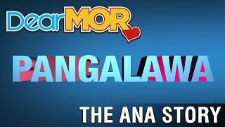 "Dear MOR: ""Pangalawa"" The Ana Story 06-02-17"