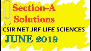 June 2019 | Section- A | CSIR NET JRF LIFE SCIENCE | Some Solutions