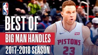 Best of Big Men Showing Handles | 2018 NBA Season
