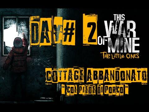 "This War Of Mine The Little Ones - [ITA] "" Day#2 [ Cottage Abbandonato 2/3 ] ""  "