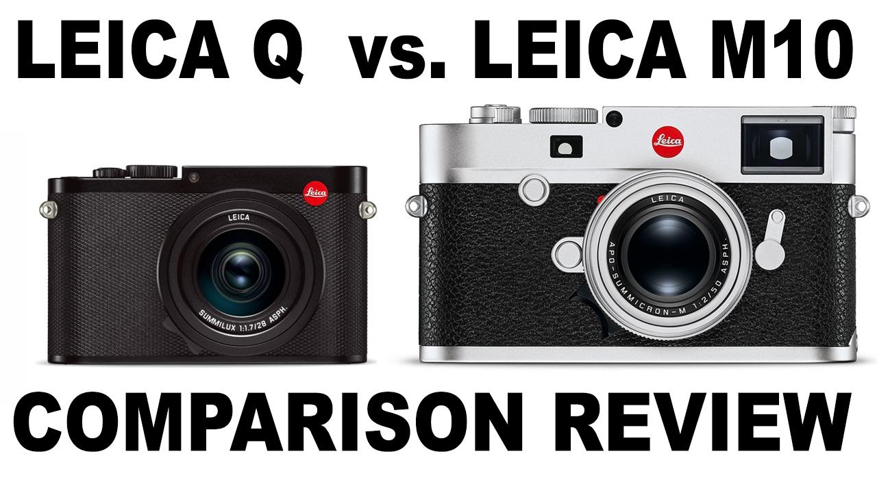 LEICA M10 Camera VS  LEICA Q Camera - A Comparative Review