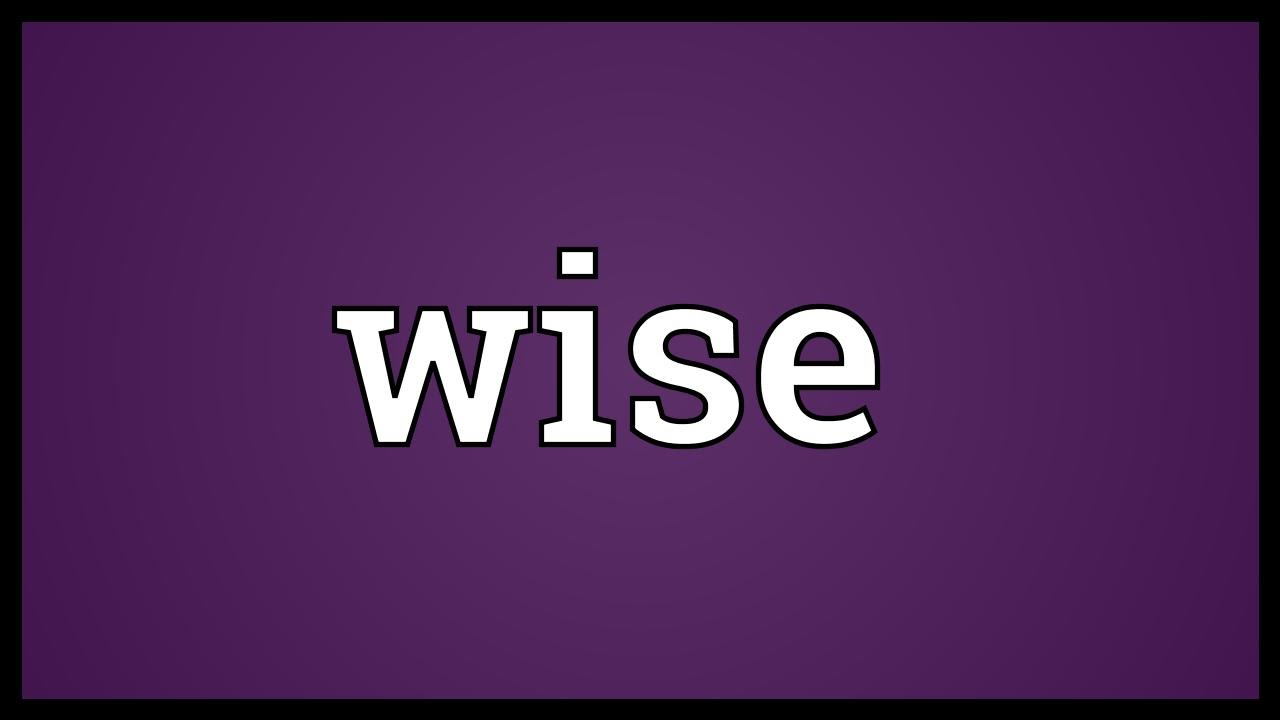 What does it mean to be wise Young can be wise