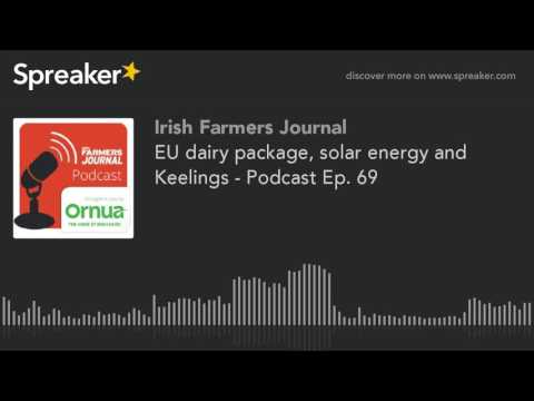 July 2016 EU dairy package, solar energy and Keelings - Podcast Ep. 69