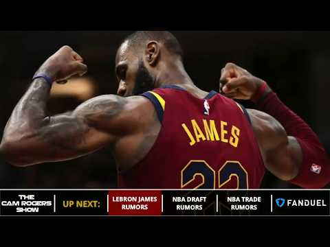 LeBron James, 2018 NBA Draft & NBA Trade Rumors Plus 2018 World Cup Schedule On The Cam Rogers Show