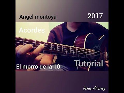 EL MORRO DE LA 10,TUTORIAL-Acordes /Angel Montoya/Jesus Alvarez