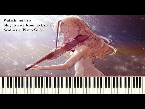 Watashi no Uso - Shigatsu wa Kimi no Uso ~ Synthesia (Piano Solo)