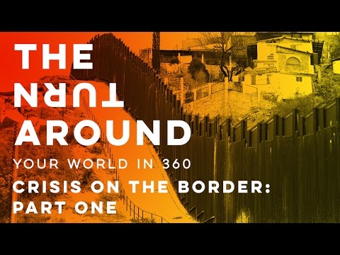 Crisis on the Border: Part One | The Turnaround: Your World in 360