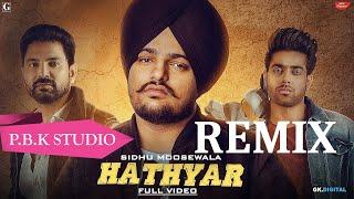 Hathyar Remix | Sidhu Moose Wala | The Kidd | Ft. P.B.K Studio
