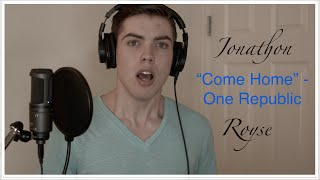 Come Home - One Republic (Cover by Jonathon Royse)