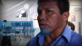 """PIDO LA PALABRA: MELCHOR """"EL BABY COB"""""""