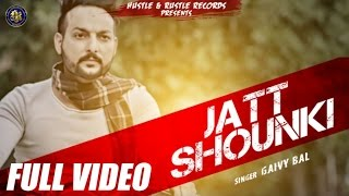 Gaivy Bal - JATT SHOUNKI | Happy Raikoti | Dj Flow | New Punjabi Song 2016 |