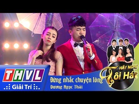 THVL | Hãy nghe tôi hát - Tập 10: Đừng nhắc chuyện lòng - Dương Ngọc Thái