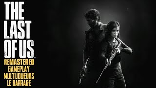 THE LAST OF US REMASTERED : GAMEPLAY MULTIJOUEURS   RAID SUR LES PROVISIONS : LE BARRAGE