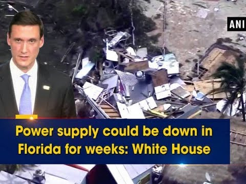 Power supply could be down in Florida for weeks: White House - ANI News