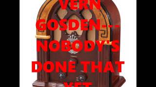 VERN GOSDIN---NOBODYS DONE THAT YET YouTube Videos
