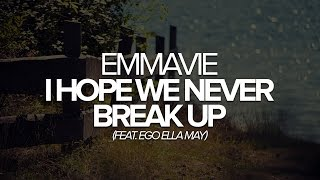 Play I Hope We Never Break Up (feat. Ego Ella May)
