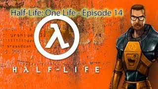 Half-Life: One Life (Episode 14) - Retreat! (or, 'Why can't FPS developers make a working ladder')