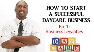 HOW TO START A DAYCARE BUSINESS: Ep.1 Business Legalities