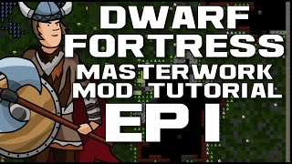 Dwarf Fortress Masterwork Tutorial - Ep1
