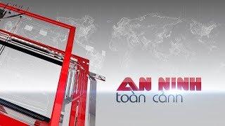 An Ninh Toàn Cảnh 23/5/2018 - Tin tức, thời sự mới nhất